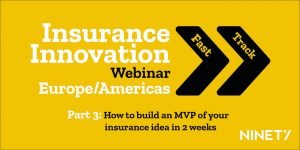 Webinar - Insurance Innovation Fast Track Americas & Europe, Part 3: How to build an MVP of your insurance idea in 2 weeks @ England | United Kingdom